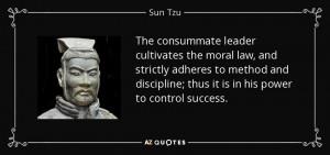 and discipline thus it is in his power to control success Sun Tzu