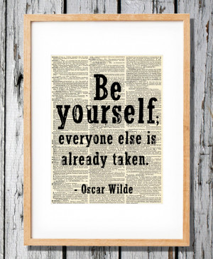 Oscar Wilde Quotes Be Yourself Everyone Else Is Already Taken Everyone ...