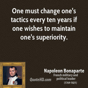 One must change one's tactics every ten years if one wishes to ...