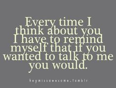 ... remind myself that if you wanted to talk to me you would. Love stinks