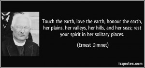 Touch the earth, love the earth, honour the earth, her plains, her ...