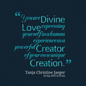 Quotes Picture: you are divine love expressing yourself in a human ...