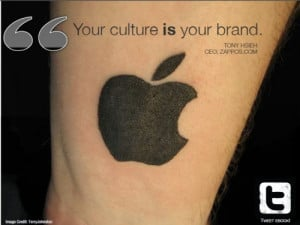 Your culture is your brand - Tony Hsieh.