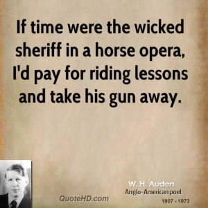 if time were the wicked sheriff in a horse opera i d pay for riding