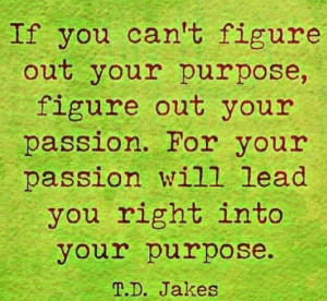 TD Jakes quote on passion and purpose