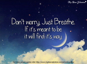 Dont worry. Just breathe