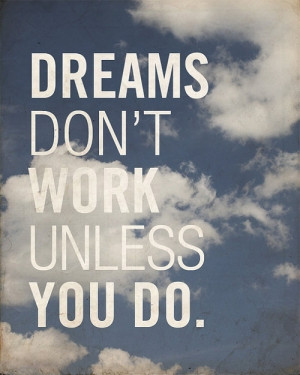 inspirational dream quotes dreams don t work unless you do