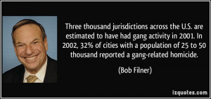 ... of 25 to 50 thousand reported a gang-related homicide. - Bob Filner