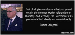 please make sure that you go and vote in the Common Market referendum ...