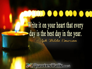 ... Write it on your heart that every day is the best day in the year