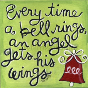 Every Time A Bell Rings, An Angel Gets His Wings
