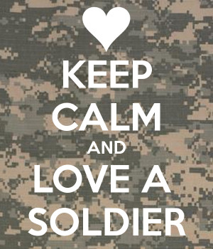 Keep calm and love a soldier