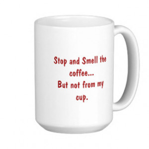 Stop and smell the coffee mugs