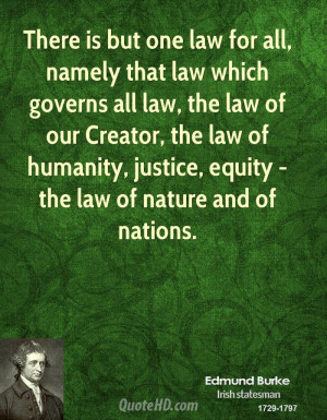 There is but one law for all, namely that law which governs all law ...
