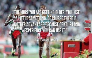 quote-Haile-Gebrselassie-the-more-you-are-getting-older-you-51170.png