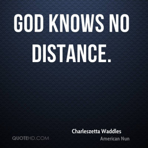 God knows no distance.