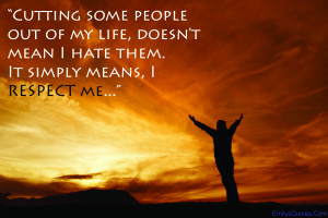 Cutting some people out of my life, doesn't mean I hate them. It ...