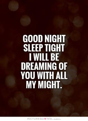 ... tight I will be dreaming of you with all my might. Picture Quote #1
