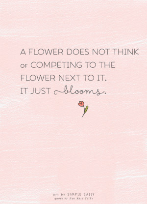 ... does not think of competing to the flower next to it. It just blooms