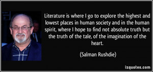 ... truth of the tale, of the imagination of the heart. - Salman Rushdie