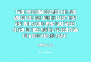 went into rehab December 14th, 1996, and got out eight months later ...