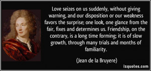 Love seizes on us suddenly, without giving warning, and our ...