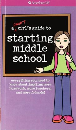 Smart Girl's Guide to Starting Middle School: Everything You Need to ...