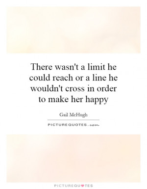 ... line he wouldn't cross in order to make her happy Picture Quote #1