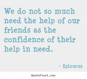 ... need epicurus more friendship quotes motivational quotes success