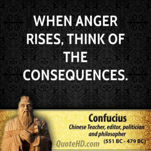 Confucius anger quotes when anger rises think of the
