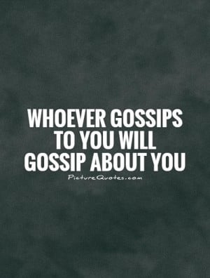Whoever gossips to you will gossip about you Picture Quote #1