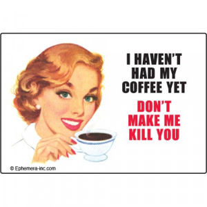 Vintage quotes, retro funny, coffee,