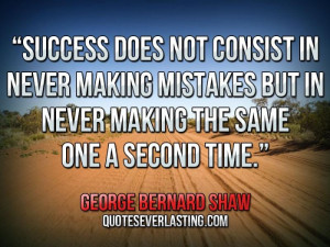 Success does not consist in never making mistakes but in never making ...