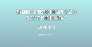 """My good friends are Mormon, some of the best people I know."""""""