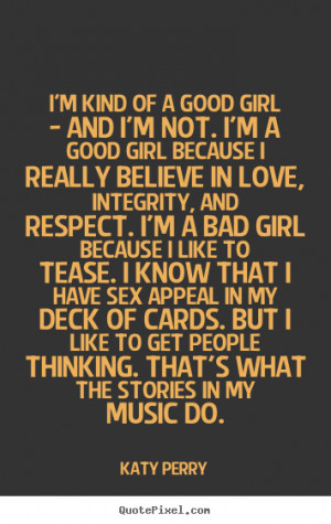... girl - and i'm not. i'm a good girl.. Katy Perry great love quotes