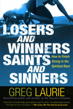 ... , Saints and Sinners: How to Finish Strong in the Spiritual Race