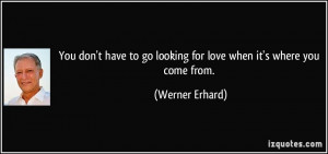 You don't have to go looking for love when it's where you come from ...