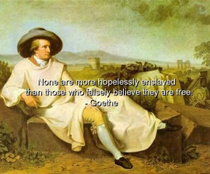 Goethe quotes sayings wise free slave freedom