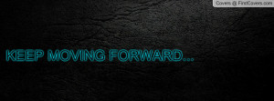KEEP MOVING FORWARD Profile Facebook Covers