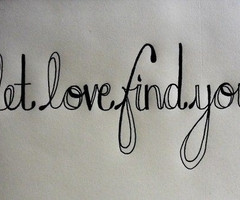 Let Love Find You Quotes Let love find you