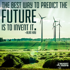 "... way to predict the future is to invent it."" ~ Alan Kay 