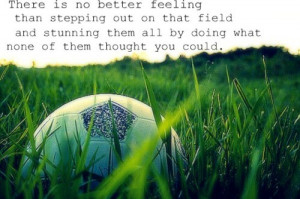 Soccer, quotes, sayings, better feeling, game
