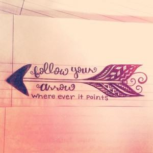 Follow Your Arrow Wherever it Points