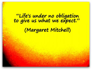 "Life's under no obligation to give us what we expect."" (Margaret ..."