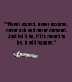 Never expect, never assume