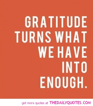 Famous gratitude quotes with images - Gratitude turns what we have ...