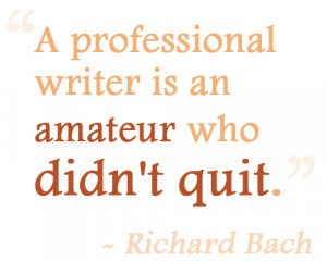 professional writer is an amateur who didn't quit.