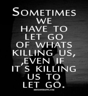 Sometimes we have to let go....