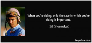 When you're riding, only the race in which you're riding is important ...