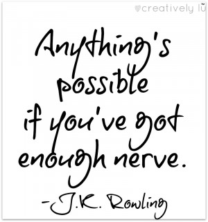 Anything s Possible If You ve Got Enough Nerve J K Rowling
